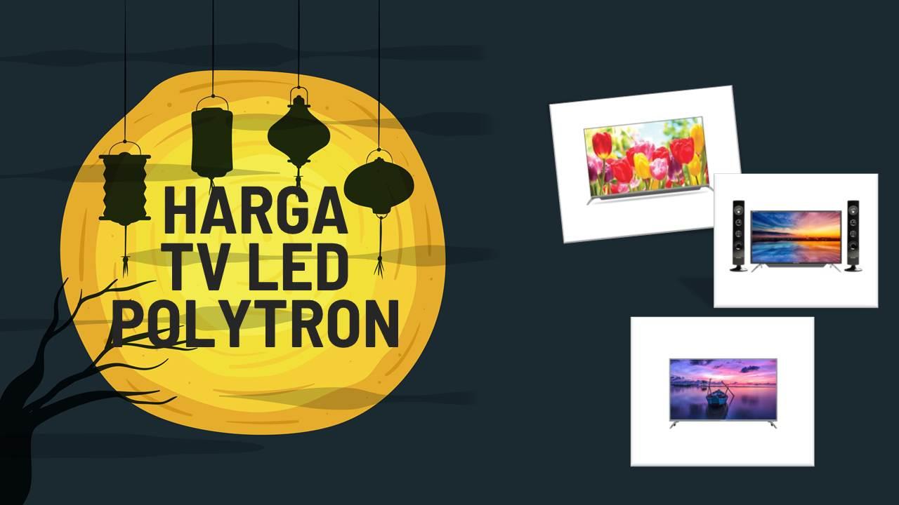 List Harga TV LED Polytron Terbaru