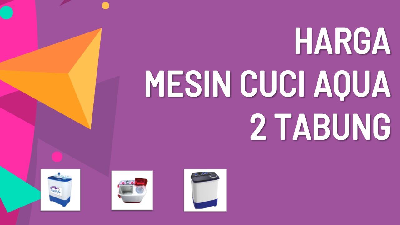 harga-Mesin-Cuci-Aqua-2-Tabung