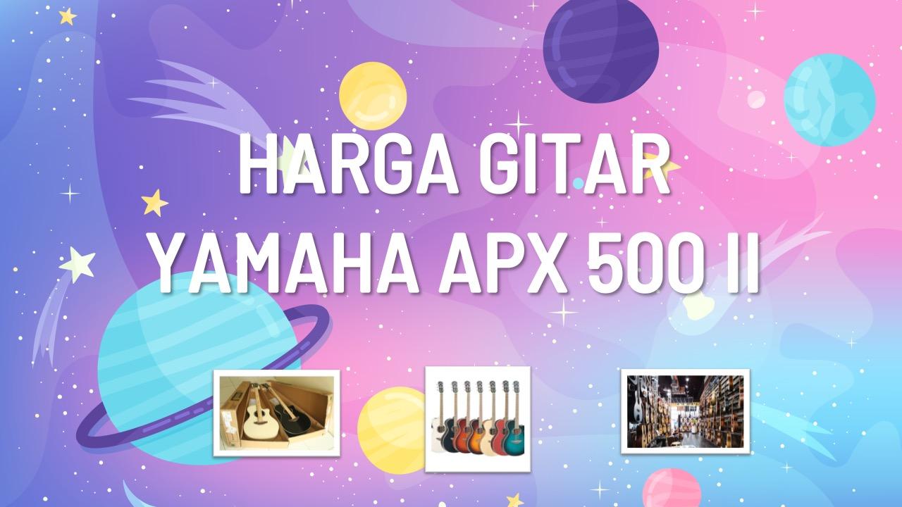 harga-gitar-yamaha-apx-500-ii