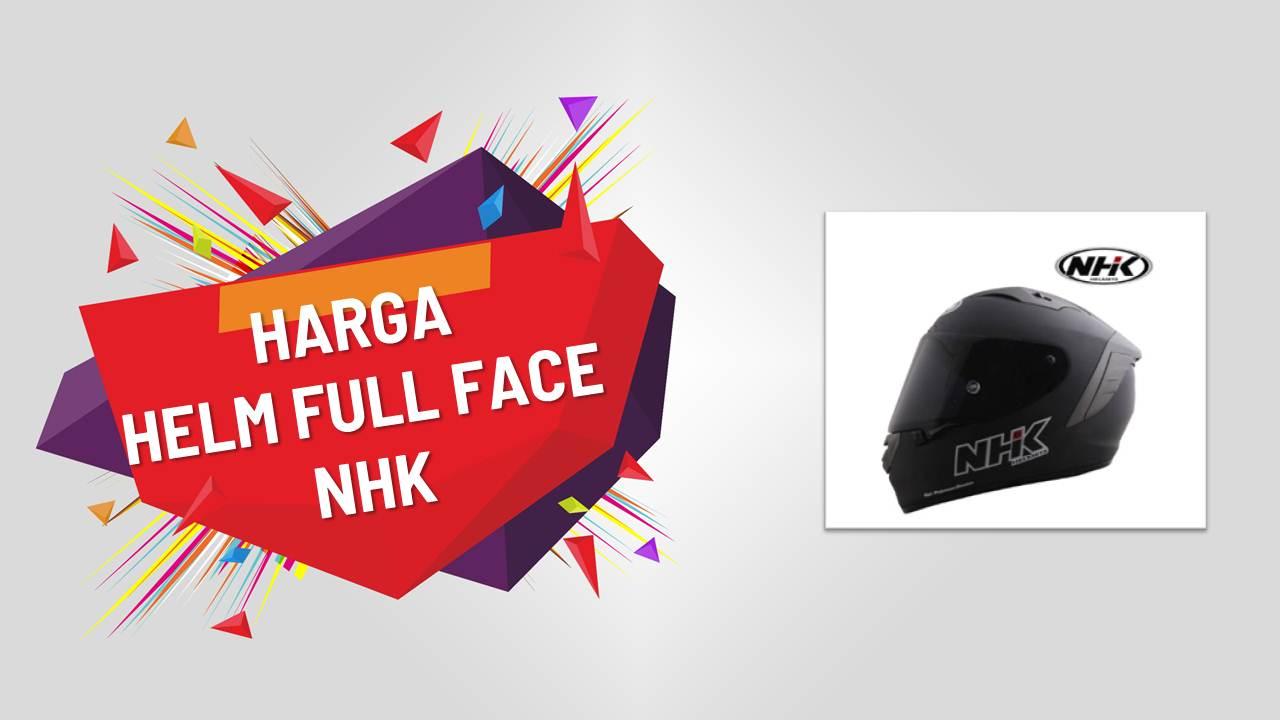List Harga Helm Full Face NHK Terbaru