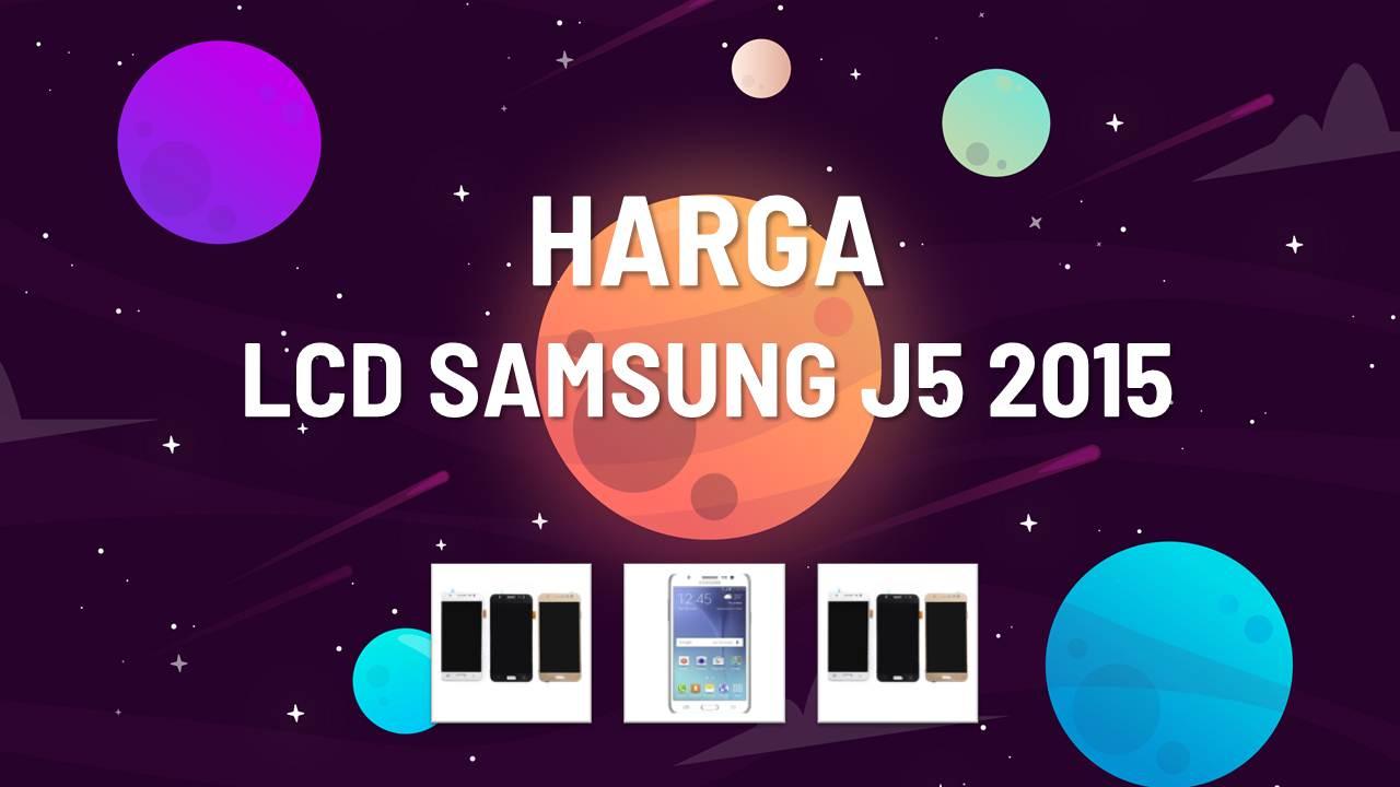 Daftar Harga LCD Samsung J5 2015 Terbaru