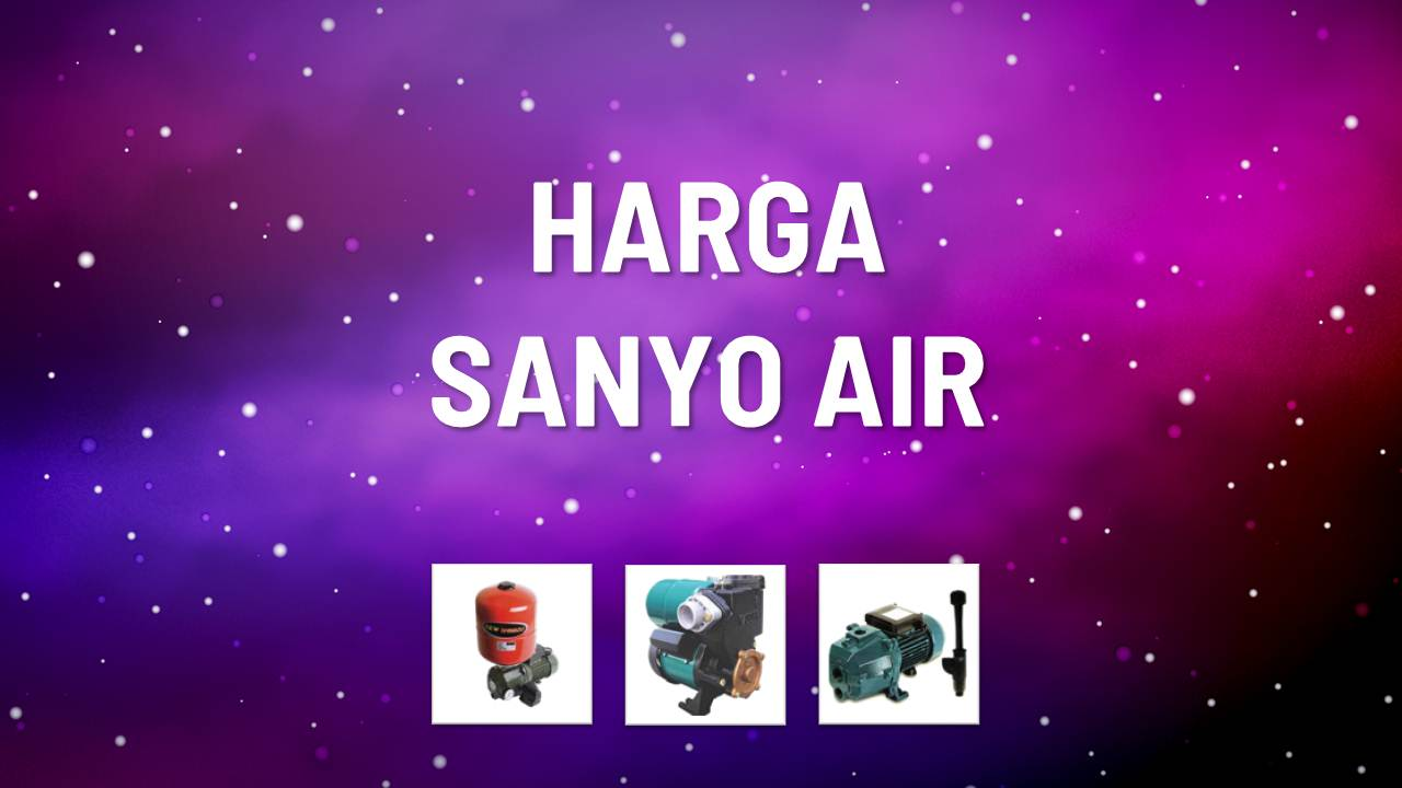 Daftar Harga Sanyo Air Terbaru